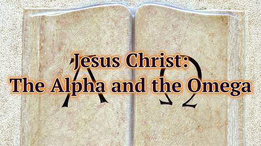 Jesus Christ, the Alpha and the Omega