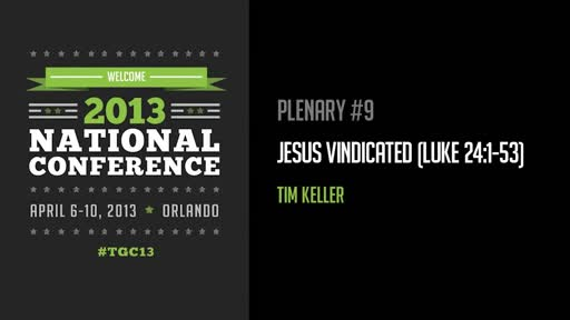 Tim Keller - Jesus Vindicated (TGC13)