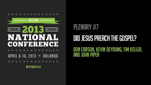Panel Discussion Did Jesus Preach the Gospel (TGC13)