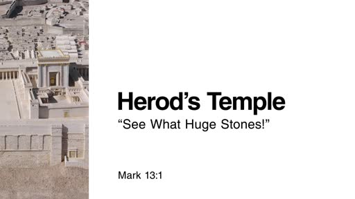 "Herod's Temple: ""See What Huge Stones!"""