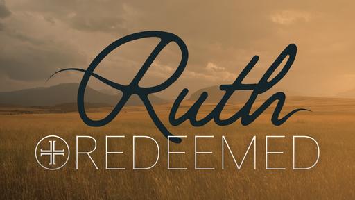 Ruth: Redeemed