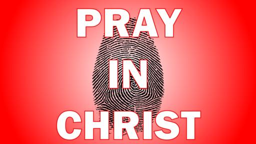 Pray in Christ