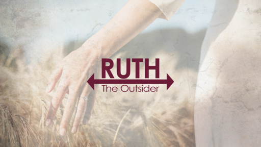 Ruth The Outsider - Noticing the Outsider (Week 2)