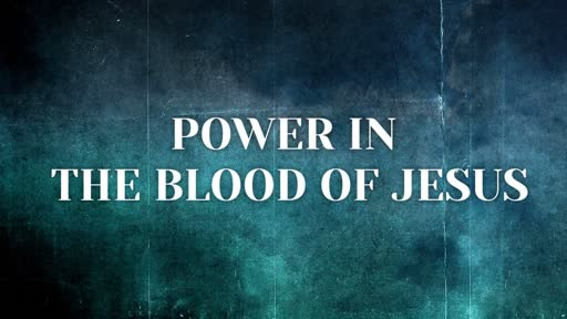 Sunday, January 20-21, 2018 Power in the Blood of Jesus