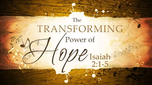 2018-01-21 AM (TM) Isaiah #5: The Transforming Power of Hope (Isa. 2:1-5)