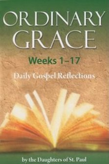Ordinary Grace Weeks 1–17: Daily Gospel Reflections