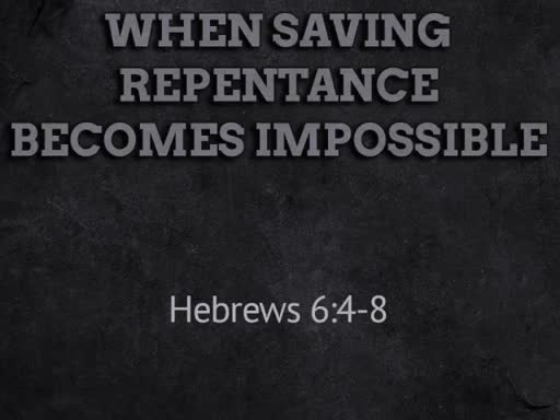 When Saving Repentance Becomes Impossible