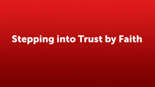 Stepping into Trust by Faith