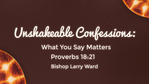 Unshakeable Confessions: What You Say Matters