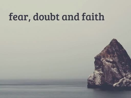 fear, doubt and faith