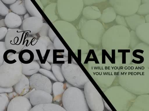 The Covenants: I will be your God and you will be my people