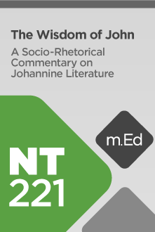 NT221 The Wisdom of John: A Socio-Rhetorical Commentary on Johannine Literature (Course Overview)