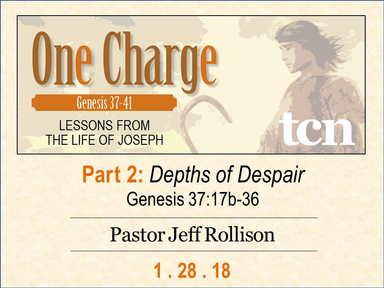 """""""One Charge - Lessons From the Life of Joseph / Depths of Despair"""""""