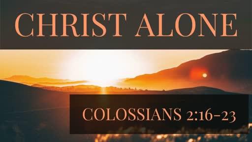 Christ Alone: Colossians 2:16-23