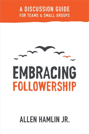 Embracing Followership Discussion Guide