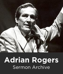 Adrian Rogers Sermon Archive (1,925 sermons)