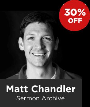 Matt Chandler Sermon Archive (369 Sermons)