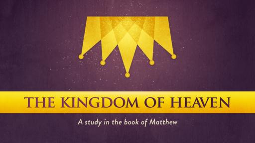 """Life in the Kingdom"" | Matthew 5–7"