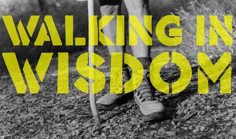 Sunday Service 2.4.18 - Walking in Wisdom Part 1