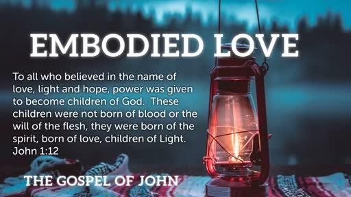 Embodied Love Part 1: The Gospel of John