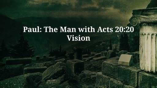 The Man with Acts 20:20 Vision