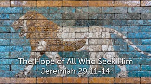 The Hope of All Who Seek Him - Jeremiah 29:11-14