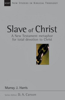 Slave of Christ: A New Testament Metaphor for Total Devotion to Christ