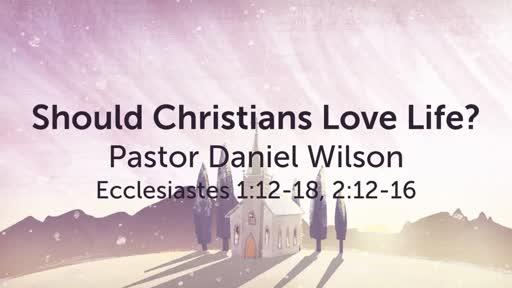 Should Christians Love Life?