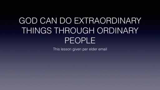 GOD CAN DO EXTRAORDINARY THINGS THROUGH ORDINARY PEOPLE
