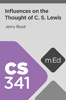 Mobile Ed: CS341 Influences on the Thought of C. S. Lewis (6 hour course)
