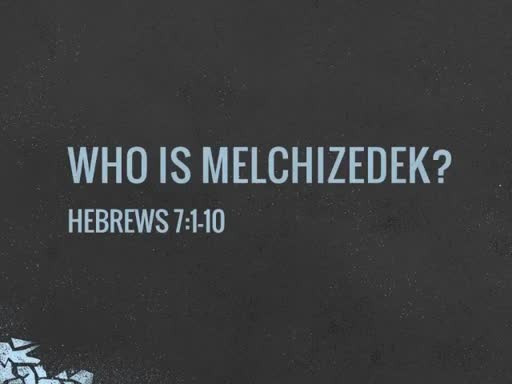 Who Is Melchizedek ?