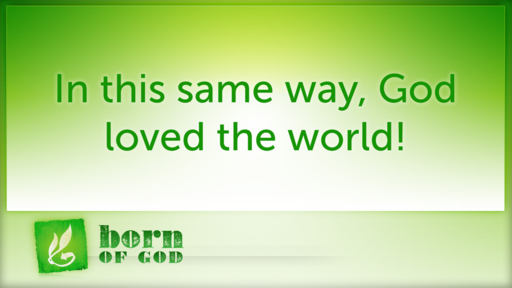 Born of God, Part 4: God so loved the world
