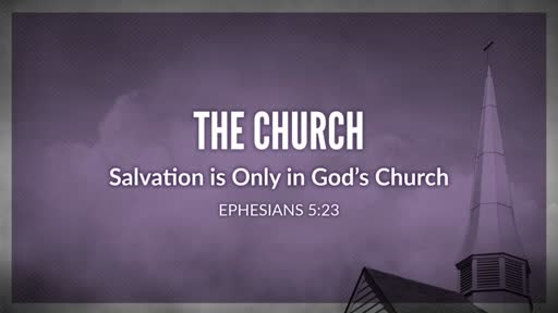 The Church - Salvation is Only in God's Church