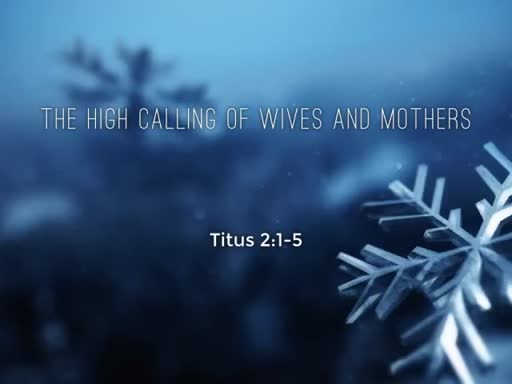 The High Calling of Wives and Mothers Part 1