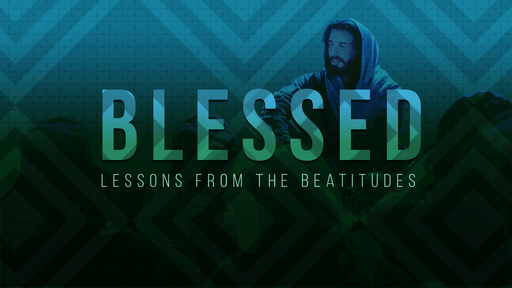 Blessed: Lessons From the Beatitudes