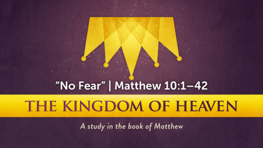 """No Fear"" | Matthew 10:1–42"