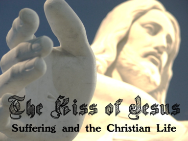 The Kiss of Jesus: Suffering and the Christian Life