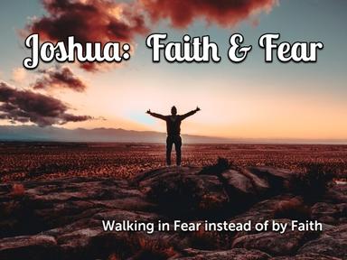Walking by Fear Instead of Faith