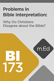 Mobile Ed: BI173 Problems in Bible Interpretation: Why Do Christians Disagree about the Bible? (4 hour course)