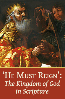 He Must Reign: The Kingdom of God in Scripture