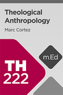 Mobile Ed: TH222 Theological Anthropology (14 hour course)