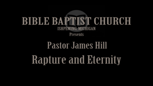 Rapture and Eternity-March 4th-Pastor James Hill