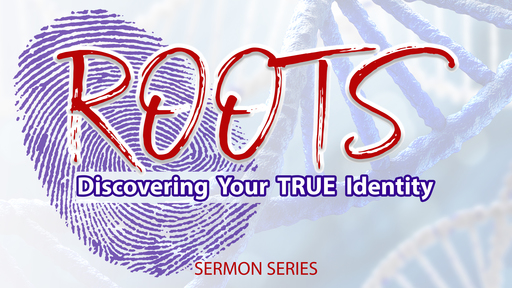 ROOTS:  Discovering Your True Identity