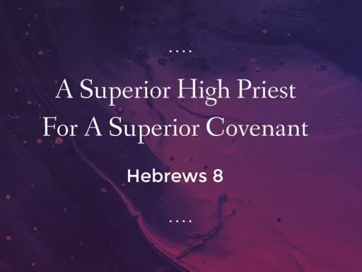 A Superior High Priest For A Superior Covenant