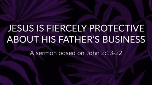 Jesus Is Fiercely Protective About His Father's Business
