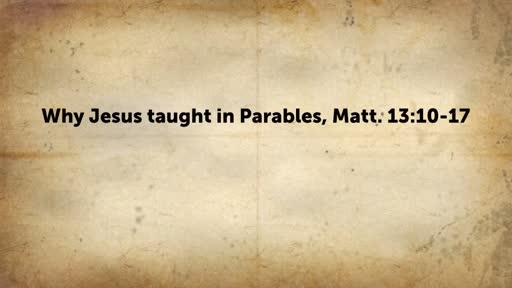 Why Jesus taught in Parables, Matt. 13:10-17
