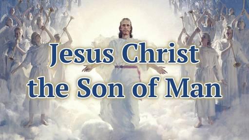 Jesus Christ, the Son of Man