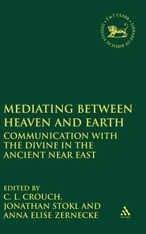 Mediating Between Heaven and Earth: Communication with the Divine in the Ancient Near East