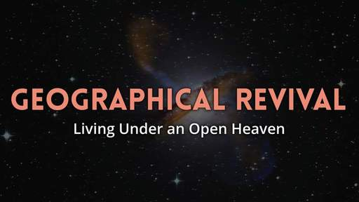 Geographical Revival - Living Under an Open Heaven