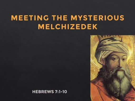Meeting the Mysterious Melchizedek